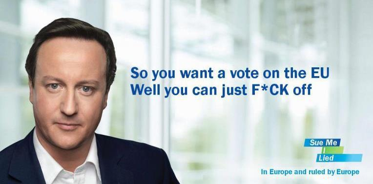 So you want a vote on the EU? Well you can just F*CK off