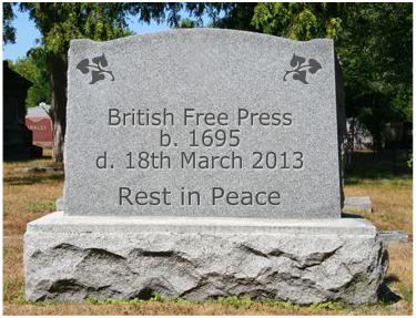 British Free Press b. 1695, d. 18th March 2013. RIP.